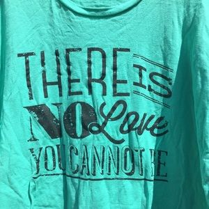 """There Is No Love You Cannot Be"" T-shirt"